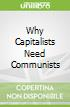 Why Capitalists Need Communists