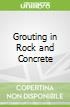 Grouting in Rock and Concrete