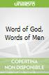 Word of God, Words of Men