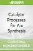 Catalytic Processes for Api Synthesis