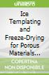 Ice Templating and Freeze-Drying for Porous Materials and Their Applications