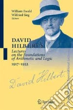 David Hilbert's Lectures on the Foundations of Arithmetic And Logic, 1917-1933 libro in lingua di Hallett Michael (ADP), Ewald William (EDT), Sieg Wilfried (EDT), Majer Ulrich (CON), Schlimm Dirk (CON)
