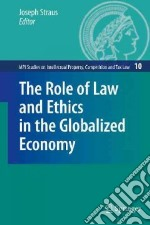 The Role of Law and Ethics in the Globalized Economy libro in lingua di Straus Joseph (EDT)