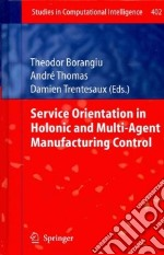 Service Orientation in Holonic and Multi-agent Manufacturing Control libro in lingua di Borangiu Theodor (EDT), Thomas Andre (EDT), Trentesaux Damien (EDT)