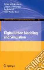 Digital Urban Modeling and Simulation libro in lingua di Arisona Stefan Muller (EDT), Aschwanden Gideon (EDT), Halatsch Jan (EDT), Wonka Peter (EDT)