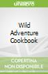 Wild Adventure Cookbook