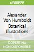 Alexander Von Humboldt Botanical Illustrations