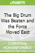 The Big Drum Was Beaten and the Force Moved East