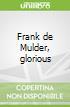 Frank de Mulder, glorious