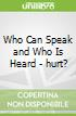 Who Can Speak and Who Is Heard - hurt?