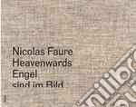 Heavenwards / Engel Sind Im Bild libro in lingua di Faure Nicolas