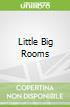 Little Big Rooms