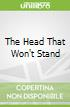 The Head That Won't Stand