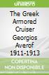 The Greek Armored Cruiser Georgios Averof 1911-1913