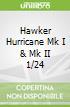 Hawker Hurricane Mk I & Mk II 1/24