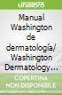 Manual Washington de dermatología/ Washington Dermatology Manual