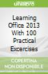 Learning Office 2013 With 100 Practical Excercises libro str