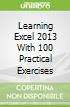 Learning Excel 2013 With 100 Practical Exercises libro str
