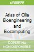 Atlas of Cilia Bioengineering and Biocomputing
