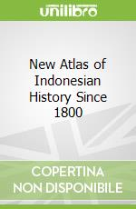 New Atlas of Indonesian History Since 1800 libro in lingua di Cribb Robert