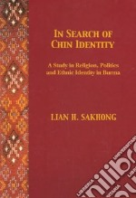 In Search of Chin Identity libro in lingua di Sakhong Lian H.
