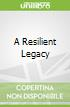 A Resilient Legacy