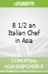 8 1/2 an Italian Chef in Asia