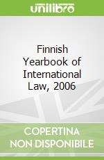 Finnish Yearbook of International Law, 2006 libro in lingua di Klabbers Jan (EDT), Creutz Katja (EDT), Hagelstam Petra (EDT), Kuosmanen Taru (EDT), Leino Paivi (EDT)