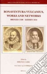 Bonaventura Vulcanius, Works and Networks libro in lingua di Cazes Helene (EDT)