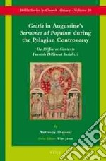Gratia in Augustines Sermones Ad Populum During the Pelagian Controversy libro in lingua di Dupont Anthony