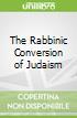 The Rabbinic Conversion of Judaism