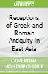 Receptions of Greek and Roman Antiquity in East Asia