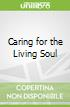 Caring for the Living Soul libro str