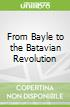 From Bayle to the Batavian Revolution
