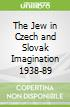 The Jew in Czech and Slovak Imagination 1938-89