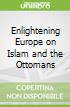 Enlightening Europe on Islam and the Ottomans