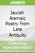 Jewish Aramaic Poetry from Late Antiquity