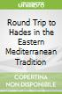 Round Trip to Hades in the Eastern Mediterranean Tradition