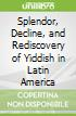 Splendor, Decline, and Rediscovery of Yiddish in Latin America