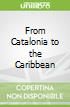 From Catalonia to the Caribbean