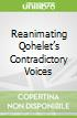 Reanimating Qohelet's Contradictory Voices