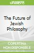 The Future of Jewish Philosophy