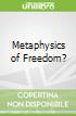 Metaphysics of Freedom?