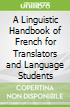 A Linguistic Handbook of French for Translators and Language Students