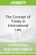 The Concept of Treaty in International Law libro in lingua di Klabbers Jan