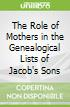 The Role of Mothers in the Genealogical Lists of Jacob's Sons