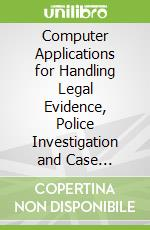 Computer Applications for Handling Legal Evidence, Police Investigation and Case Argumentation libro in lingua di Nissan Ephraim (EDT), Leary Richard (CON), Yovel Jonathan (CON), Zeleznikow John (CON), Stranieri Andrew (CON)