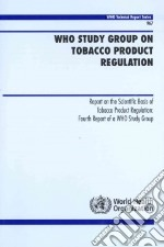 Who Study Group on Tobacco Product Regulation libro in lingua di World Health Organization