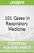 101 Cases in Respiratory Medicine