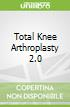 Total Knee Arthroplasty 2.0